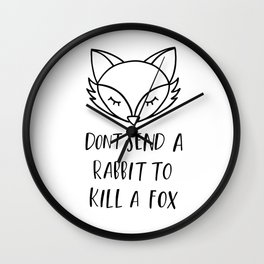 don't send a rabbit to kill a fox Wall Clock
