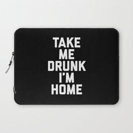 Take Me Drunk Funny Quote Laptop Sleeve