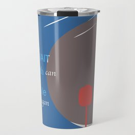 NO TIME TO WAIT UNTIL HER MOUTH CAN ... Travel Mug