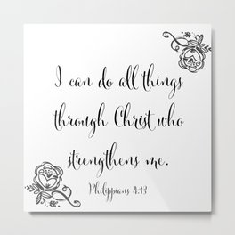 I Can Do All Things Through Christ Who Strengthens Me Metal Print