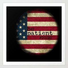 be patient 20/20 Art Print