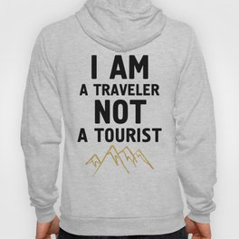 I AM A TRAVELER NOT A TOURIST - travel quote Hoody