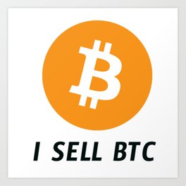 I sell BTC Art Print