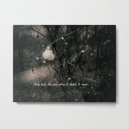 Only miss the sun when it starts to snow Metal Print