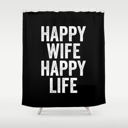 Happy Wife Happy Life Shower Curtain