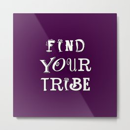 FIND YOUR TRIBE Metal Print