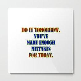 "Funny ""Do It Tomorrow"" Joke Metal Print"