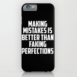 making mistakes is better than faking funny quote iPhone Case