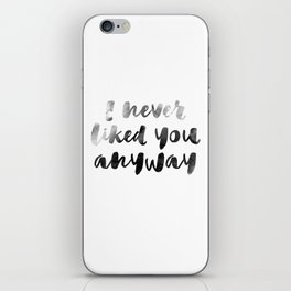 I never liked you iPhone Skin
