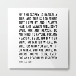 My Philosophy is Basically This, and this is Metal Print