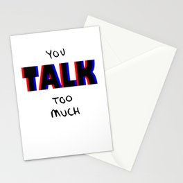 You talk too much Stationery Cards