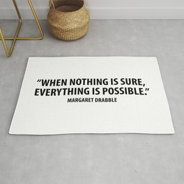 When Nothing is Sure, Everything is Possible. - Margaret Drabble Rug