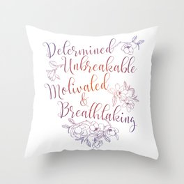 Determined. Unbreakable. Motivated. Breathtaking. Throw Pillow
