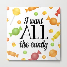 I Want All The Candy Metal Print