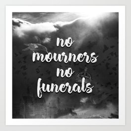 Six of Crows - No Mourners, No Funerals Art Print