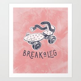 Break a leg Art Print