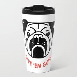 """""""Give 'Em Guff"""" Travel Mug"""