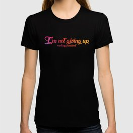 I'm Not Giving Up T-shirt