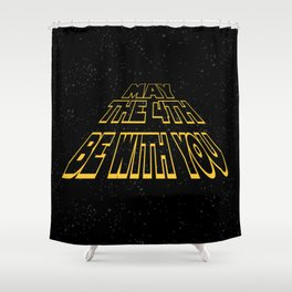 may the 4th be with you Shower Curtain