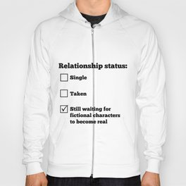 Relationship status: Still waiting for fictional characters to become real Hoody