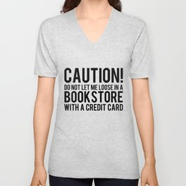 Caution! Do Not Let Me Loose In a Bookstore! Unisex V-Neck