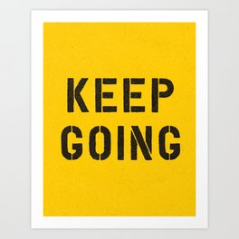 Keep Going black and white graphic design typography poster funny inspirational quote Art Print