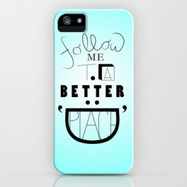 Follow Me To A Better Place iPhone Case