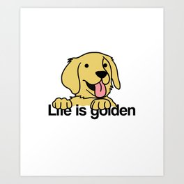 Life is golden Retriever Dog Puppy Doggie Present Art Print