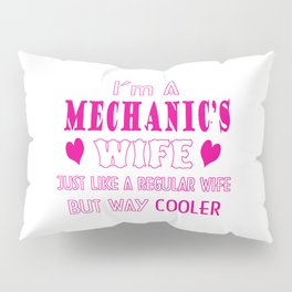 I'm a mechanic's wife Pillow Sham