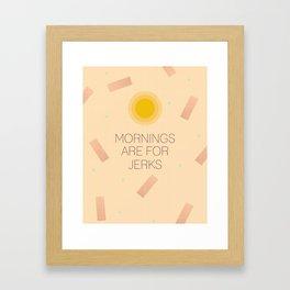 Mornings Are For Jerks Framed Art Print
