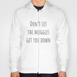 Don't Let the Muggles Get You Down (White) Hoody