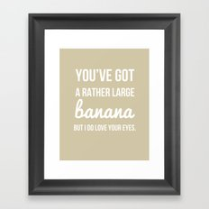 You've Got a Rather Large Banana - Naughty Print Framed Art Print