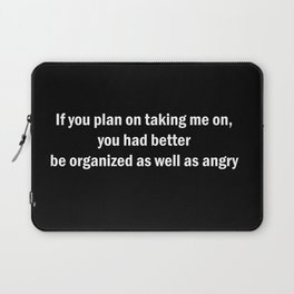 If you plan on taking me on.... Laptop Sleeve