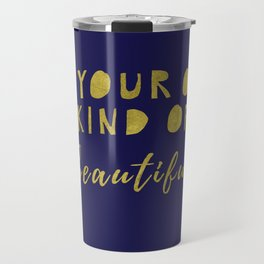 Be Your Own Kind Of Beautiful-Navy | Typography | Quotes Travel Mug