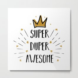 Super Duper Awesome - funny humor quotes typography illustration Metal Print