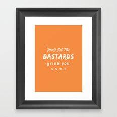 Don't let the bastards grind you down. Framed Art Print