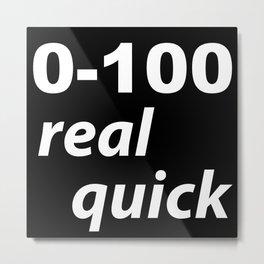 0-100 real quick Metal Print