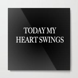 My Heart Swings Metal Print