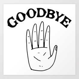 Goodbye I Art Print