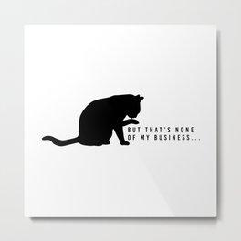 None Of My Business Cat Meme Metal Print