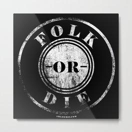 Folk Or Die Metal Print