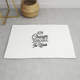 Be The Change You Wish To See in The World Rug