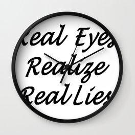 Real Eyes Realize Real Lies Wall Clock
