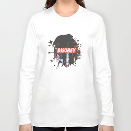 we need to DISOBEY Long Sleeve T-shirt