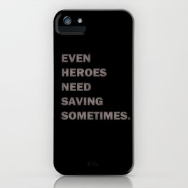 Even Heroes Need Saving Sometimes. iPhone Case