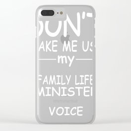 FAMILY-LIFE-MINISTER-tshirt,-my-FAMILY-LIFE-MINISTER-voice Clear iPhone Case