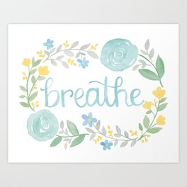 Breathe Flower Art Art Print