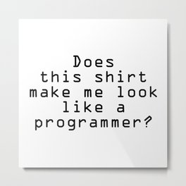 Look Like A Programmer Metal Print