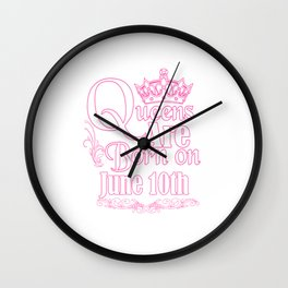 Queens Are Born On June 10th Funny Birthday Wall Clock
