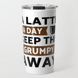 A Latte coffee a day keep grumpy away Travel Mug